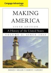 Cengage Advantage Books: Making America: A History of the United States, Volume 2: Since 1865