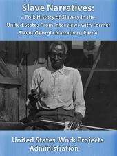 Slave Narratives: a Folk History of Slavery in the United States From Interviews with Former Slaves Georgia Narratives, Part 4
