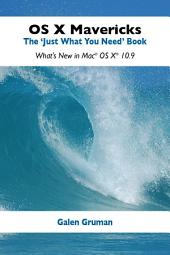 "OS X Mavericks: The ""Just What You Need"" Book: What's New in Mac® OS X® 10.9"
