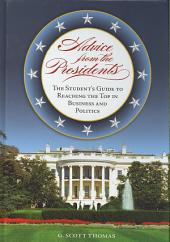 Advice from the Presidents: The Student's Guide to Reaching the Top in Business and Politics: The Student's Guide to Reaching the Top in Business and Politics