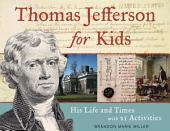 Thomas Jefferson for Kids: His Life and Times with 21 Activities