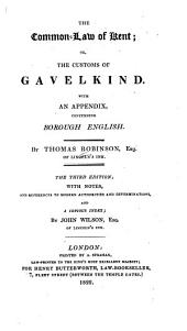 The Common Law of Kent: Or, The Customs of Gavelkind. With an Appendix Concerning Borough English