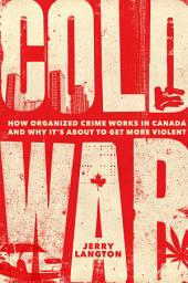 Cold War: How Organized Crime Works in Canada and Why It's Just About to Get More Violent