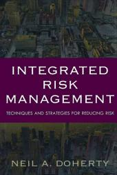 Integrated Risk Management : Techniques and Strategies for Managing Corporate Risk: Techniques and Strategies for Managing Corporate Risk