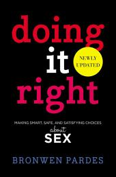 Doing It Right: Making Smart, Safe, and Satisfying Choices About Sex