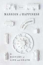 The Mansion of Happiness: A History of Life and Death