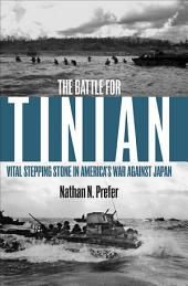 Battle for Tinian, The: Vital Stepping Stone in America?s War Against Japan