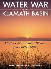 Water War in the Klamath Basin: Macho Law, Combat Biology, and Dirty Politics