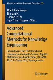 Advanced Computational Methods for Knowledge Engineering: Proceedings of the 4th International Conference on Computer Science, Applied Mathematics and Applications, ICCSAMA 2016, 2-3 May, 2016, Vienna, Austria