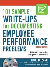 101 Sample Write-Ups for Documenting Employee Performance Problems: A Guide to Progressive Discipline & Termination, Edition 2