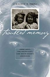 Troubled Memory: Anne Levy, the Holocaust, and David Duke's Louisiana: Anne Levy, the Holocaust, and David Duke's Louisiana