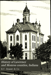 History of Lawrence and Monroe Counties, Indiana: Their People, Industries, and Institutions