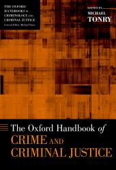 The Oxford Handbook of Crime and Criminal Justice