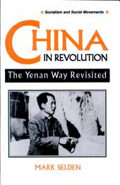 China in Revolution: The Yenan Way Revisited