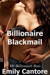 Billionaire Blackmail: My Billionaire Boss, Part 5 (A BDSM Erotic Romance)