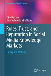 Roles, Trust, and Reputation in Social Media Knowledge Markets: Theory and Methods