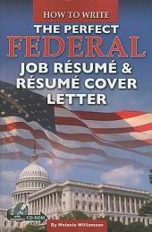 How to Write the Perfect Federal Job Résumé & Résumé Cover Letter: With Companion CD-ROM