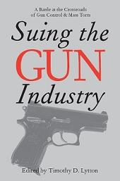 Suing the Gun Industry: A Battle at the Crossroads of Gun Control and Mass Torts