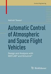Automatic Control of Atmospheric and Space Flight Vehicles: Design and Analysis with MATLAB® and Simulink®