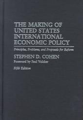 The Making of United States International Economic Policy: Principles, Problems, and Proposals for Reform