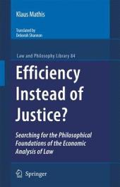 Efficiency Instead of Justice?: Searching for the Philosophical Foundations of the Economic Analysis of Law
