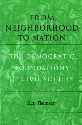 From Neighborhood to Nation: The Democratic Foundations of Civil Society
