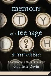 Memoirs of a Teenage Amnesiac: A Novel