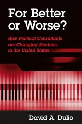 For Better or Worse?: How Political Consultants are Changing Elections in the United States