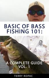Basics of Bass Fishing 101: A Complete Guide Volume 1