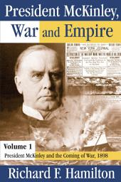President Mckinley, War And Empire: President Mckinley And the Coming of War, 1898