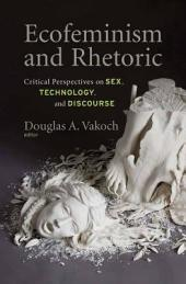 Ecofeminism and Rhetoric: Critical Perspectives on Sex, Technology, and Discourse