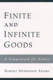 Finite and Infinite Goods : A Framework for Ethics: A Framework for Ethics