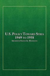 U.S. Policy Toward Syria - 1949 to 1958