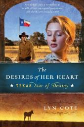 The Desires of Her Heart: Texas: Star of Destiny