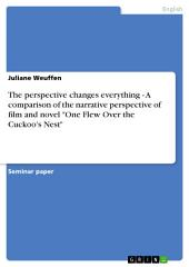 """The perspective changes everything - A comparison of the narrative perspective of film and novel """"One Flew Over the Cuckoo's Nest"""""""