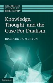 Knowledge, Thought, and the Case for Dualism