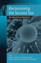 Reconceiving the Second Sex: Men, Masculinity, and Reproduction
