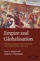 Empire and Globalisation: Networks of People, Goods and Capital in the British World, c.1850–1914