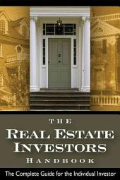 The Real Estate Investor's Handbook: The Complete Guide for the Individual Investor, Volume 978, Issues 0-910666