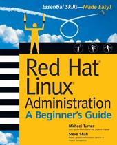 Red Hat Linux Administration: A Beginner's Guide: A Beginner's Guide