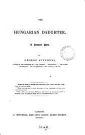 The Hungarian daughter, a dramatic poem