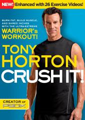 CRUSH IT!: Burn Fat, Build Muscle and Shred Inches with the Ultra-Extreme Warrior's Workout!