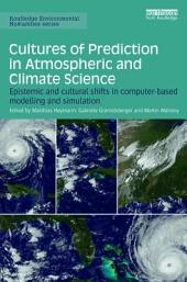 Cultures of Prediction: Epistemic and Cultural Shifts in Computer‐based Atmospheric and Climate Science