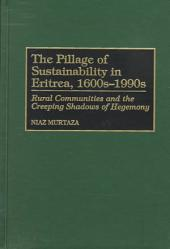 The Pillage of Sustainablility in Eritrea, 1600s-1990s: Rural Communities and the Creeping Shadows of Hegemony