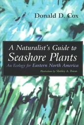 A Naturalist's Guide to Seashore Plants: An Ecology for Eastern North America