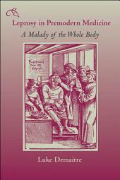Leprosy in Premodern Medicine: A Malady of the Whole Body
