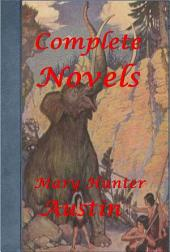 Complete Mary Hunter Austin 7 Romance Drama Travel & Nature - The Trail Book Land of Little Rain Basket Woman A Book of Indian Tales for Children Sturdy Oak A Composite Novel of American Politics by Fourteen American Authors A Woman of Genius Lovely Lady Arrow-Maker A Drama in Three Acts (Illustrated)
