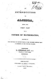An Introduction to Algebra: Being the First Part of a Course of Mathematics, Adapted to the Method of Instruction in the Higher Schools and Academies in the United States