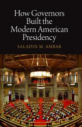 How Governors Built the Modern American Presidency