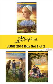 Harlequin Love Inspired June 2016 - Box Set 2 of 2: The Amish Midwife's Courtship\The Cowboy Meets His Match\Small-Town Nanny